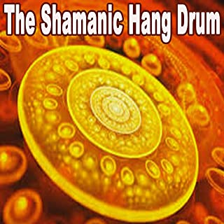 The Shamanic Hang Drum (Spiritual Enlightenment Hang Drum Music for Shamanic Meditation and Healing! Deepest Trance Meditation)