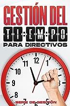 GESTIÓN DEL TIEMPO PARA DIRECTIVOS: Habilidades de gestión para directivos (Spanish Edition)