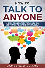 How To Talk To Anyone: 51 Easy Conversation Topics You Can