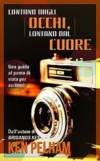 Lontano Dagli Occhi, Lontano Dal Cuore: Una Guida Al Punto Di Vista Per Scrittori (Italian Edition)