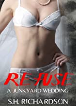 Refuse: A Junkyard Wedding (The Junkyard Boys Book 3)