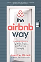 The Airbnb Way: 5 Leadership Lessons for Igniting Growth through Loyalty, Community, and Belonging