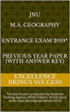 JNU M.A. Geography Entrance Exam 2019* Previous Year Paper (With Answer Key): *Online Exam conducted by National Testing Agency (NTA)-Pattern of Entrance ... (Excellence Brings Success Series Book 124)
