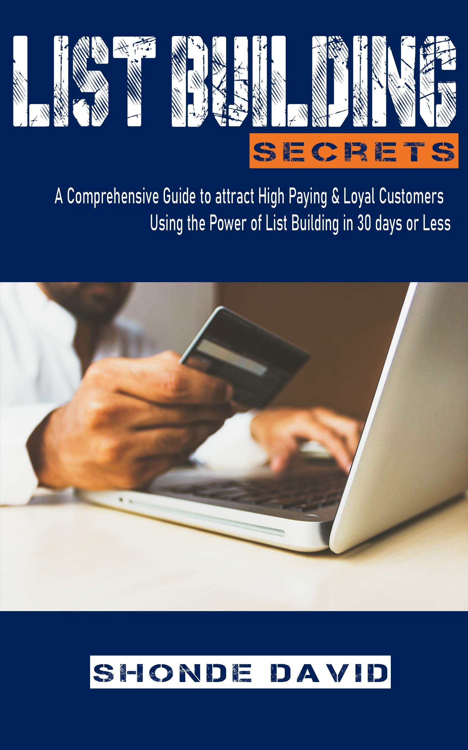List Building Secrets: A Comprehensive Guide for harnessing the power of List Building to acquire loyal customers in 30 days or Less (Volume Book 1)
