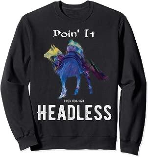 Doin It Headless Circa 1790-1820 Horseman Sweatshirt