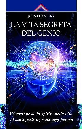 La vita segreta del genio: Lirruzione dello spirito nella vita di ventiquattro personaggi famosi