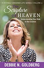The Scripture of Heaven: Understanding Your Role in the Cosmos (A Divinely Ordered Life Book 3)