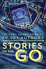 Stories on the Go: 101 Very Short Stories by 101 Authors Kindle Edition