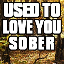 Used to Love You Sober