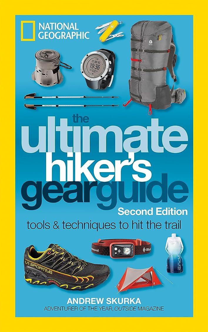 サーバント艦隊麻痺The Ultimate Hiker's Gear Guide, Second Edition: Tools and Techniques to Hit the Trail (English Edition)