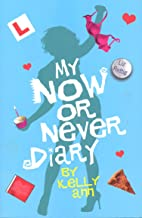 My Now or Never Diary (Kelly Ann's Diary Book 2)