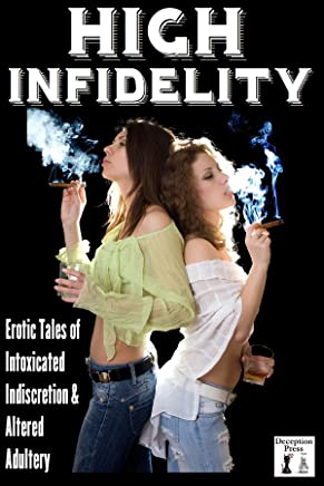 High Infidelity: Erotic Stories of Intoxicated Infidelity and Altered Adultery