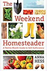 The Weekend Homesteader: A Twelve-Month Guide to Self-Sufficiency Kindle Edition