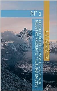 Enfrentando el Pasado y Viviendo nuestro Presente y Futuro en Dios: N° 1 (Spanish Edition)