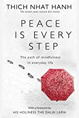 Peace Is Every Step: The Path of Mindfulness in Everyday Life Kindle Edition