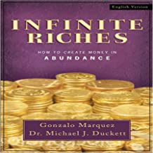 Infinite Riches: How To Create Money In Abundance