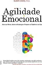 Agilidade Emocional: abra sua mente, aceite as mudanças e prospere no trabalho e na vida