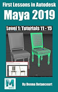 First Lessons in Autodesk Maya 2019: Level 1: Tutorials 11 - 15
