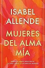 Mujeres del alma mía: Sobre el amor impaciente, la vida larga y las brujas buenas (Spanish Edition)