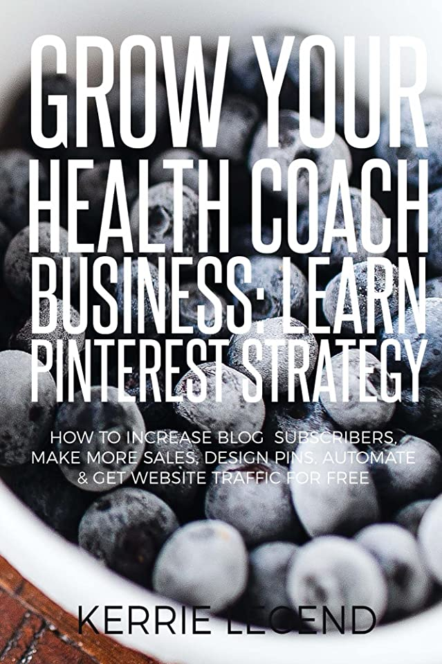 Grow Your Health Coach Business: Learn Pinterest Strategy: How to Increase Blog Subscribers, Make More Sales, Design Pins, Automate & Get Website Traffic for Free (English Edition)