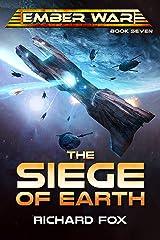 The Siege of Earth (The Ember War Saga Book 7) Kindle Edition