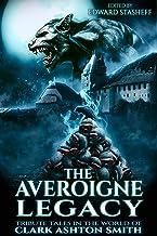 The Averoigne Legacy: Tribute Tales in the World of Clark Ashton Smith (The Averoigne Cycle Book 2)