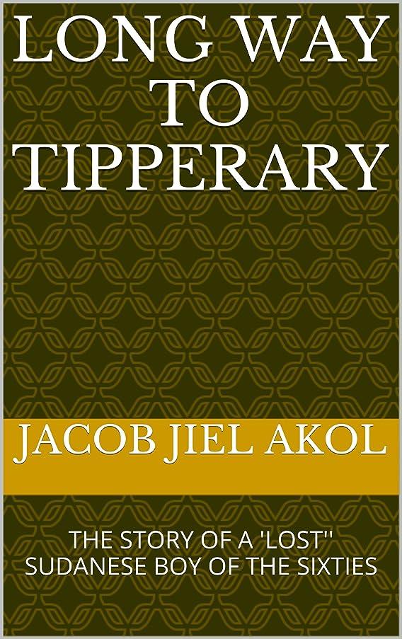 印をつける挑発するエールLONG WAY TO TIPPERARY: THE STORY OF A 'LOST'' SUDANESE BOY OF THE SIXTIES (English Edition)