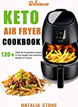 Delicious Keto Air Fryer Cookbook: 120+ Tasty Air Frying keto recipes to lose weight and maximize Health in 4 weeks (English Edition)