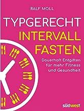 Typgerecht Intervallfasten: Dauerhaft entgiften für mehr Fitness und Gesundheit - Mit Fastenwoche für den perfekten Einstieg (German Edition)