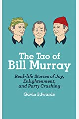 The Tao of Bill Murray: Real-Life Stories of Joy, Enlightenment, and Party Crashing Kindle Edition