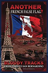 ANOTHER French False Flag?: Bloody Tracks from Paris to San Bernardino Kindle Edition
