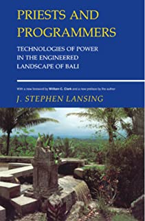 Priests and Programmers: Technologies of Power in the Engineered Landscape of Bali (English Edition)