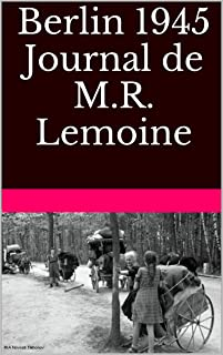 Berlin 1945: Journal de M.R. Lemoine (French Edition)