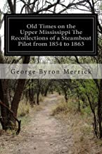 Old Times on the Upper Mississippi The Recollections of a Steamboat Pilot from 1854 to 1863
