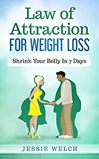 Law of Attraction For Weight Loss: Shrink Your Belly In 7 Days