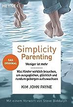 Simplicity Parenting: Weniger ist mehr ─ Was Kinder wirklich brauchen, um ausgeglichen, glücklich und rundum geborgen aufzuwachsen - Das Original - Mit ... Vorwort von Steve Biddulph (German Edition)