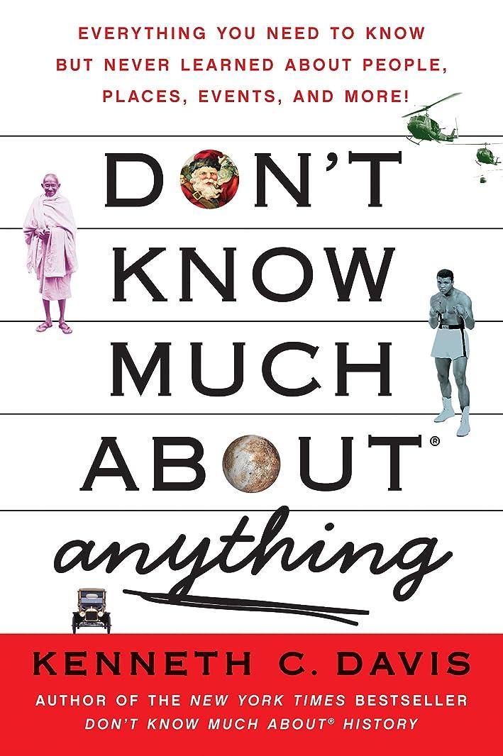 実用的突っ込む刺すDon't Know Much About Anything: Everything You Need to Know but Never Learned About People, Places, Events, and More! (Don't Know Much About Series) (English Edition)