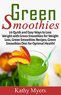 Green Smoothies: Quick and Easy Ways to Get Healthy with Green Smoothies for Weight Loss, Green Smoothies Recipes, Green Smoothies for Beginnners, Green Smoothies Diet, Volume 1