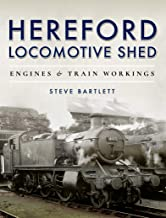Hereford Locomotive Shed: Engines & Train Workings (English Edition)