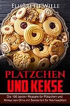 Plätzchen und Kekse: Die 100 besten Rezepte für Plätzchen und Kekse von Oma mit Sonderteil für Weihnachten (German Edition)