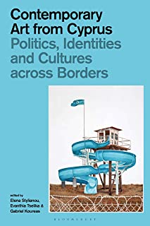 Contemporary Art from Cyprus: Politics, Identities, and Cultures across Borders