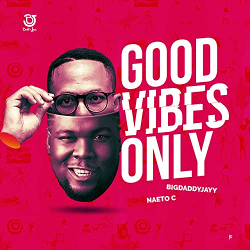 4aec8d62411 Good Vibes Only (feat. Naeto C)  Explicit  by Big Daddy Jayy on ...