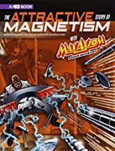 The Attractive Story of Magnetismwith Max Axiom Super Scientist: 4D An Augmented Reading Science Experience (Graphic Science 4D)