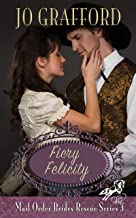 Fiery Felicity (Mail Order Brides Rescue Series Book 3)