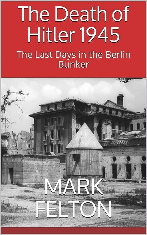 常識命令遺伝的The Death of Hitler 1945: The Last Days in the Berlin Bunker (English Edition)