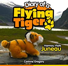 Harmou Visits Juneau (Diary of a Flying Tiger Book 2)