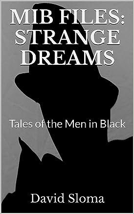 MIB Files: Strange Dreams (MIB FILES - TALES OF THE MEN IN BLACK Book 3) (English Edition)