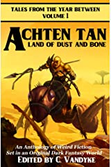 Achten Tan: Land of Dust and Bone (Tales from the Year Between Book 1) Kindle Edition