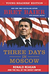 Three Days in Moscow Young Readers' Edition: Ronald Reagan and the Fall of the Soviet Empire Kindle Edition
