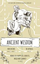 Ancient Wisdom: The Republic by Plato, The Meditations of Marcus Aurelius, And Seneca's Morals of a Happy Life, Benefits, Anger and Clemency: A Trilogy ... (Stoicism Series Book 1) (English Edition)
